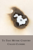 To That Mythic Country Called Closure